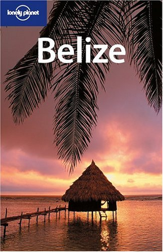 Belize (Lonely Planet Country Guide)