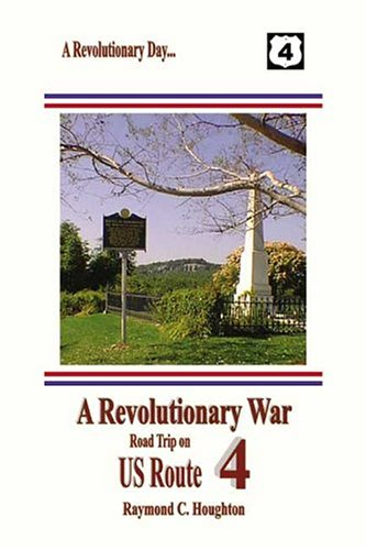 A Revolutionary War Road Trip On Us Route 4 by Raymond C. Houghton