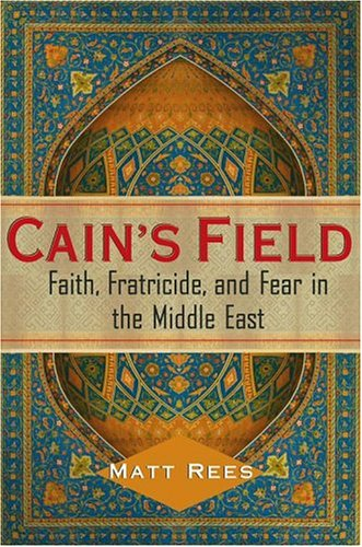Cain's Field: Faith, Fratricide, and Fear in the Middle East
