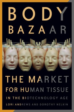 Body Bazaar: The Market for Human Tissue in the Biotechnology Age