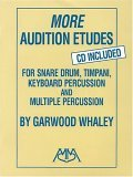 More Audition Etudes: For Snare Drum, Timpani, Keyboard Percussion and Multiple Percussion [With CD (Audio)]
