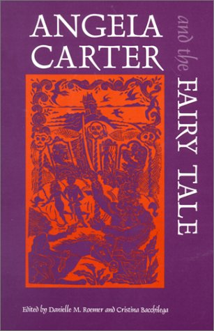 Angela Carter and the Fairy Tale by Danielle M. Roemer