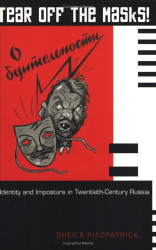Tear Off the Masks! Identity and Imposture in Twentieth-century Russia