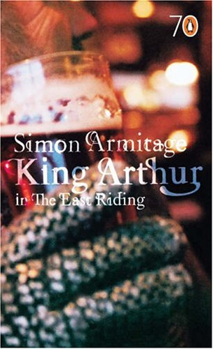 King Arthur in the East Riding by Simon Armitage