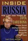 Inside Russia: The Life and Times of Zoya Zarubina : For the First Time a Female Soviet Intelligence Officer Tells Her Story of Life, Love, and Triumph over personal