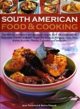 South American Food & Cooking: Ingredients, Techniques and Signature Recipes from the Undiscovered Traditional Cuisines of Brazil, Argentina, Uruguay, Paraguay, Chile, Peru, Bolivia, Ecuador, Mexico, Colombia and Venezuela