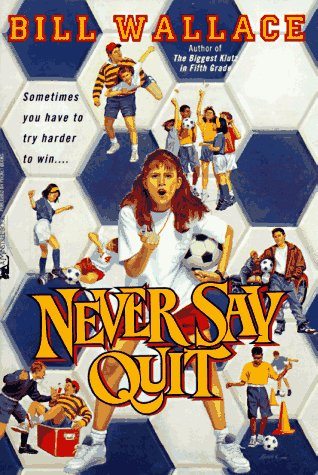 Never Say Quit by Bill Wallace