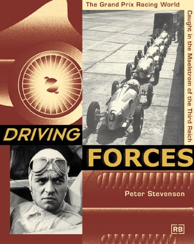 Driving Forces: The Grand Prix Racing World Caught in the Maelstrom of the Third Reich