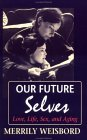 Our Future Selves: Love, Life, Sex, and Aging