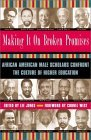 Making It on Broken Promises: Leading African American Male Scholars Confront the Culture of Higher Education
