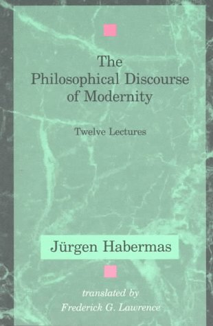 The Philosophical Discourse of Modernity by Jürgen Habermas