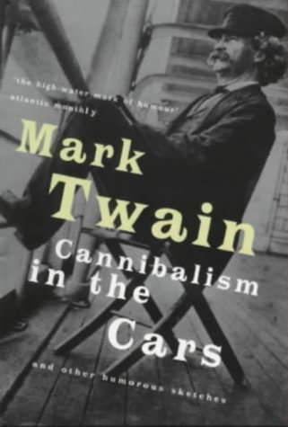 Cannibalism in the Cars and Other Humorous Sketches by Mark Twain