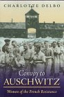 Convoy to Auschwitz: Women of the French Resistance (Women's Life Writings from Around the World)