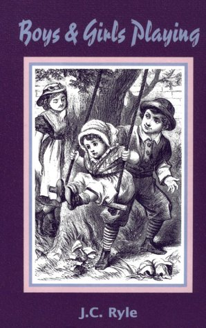 Boys and Girls Playing and Other Addresses to Young Children by J.C. Ryle