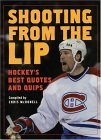 Shooting from the Lip: Hockey's Best Quotes and Quips