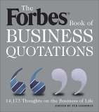 Forbes Book of Business Quotations: 14,173 Thoughts on the Business of Life
