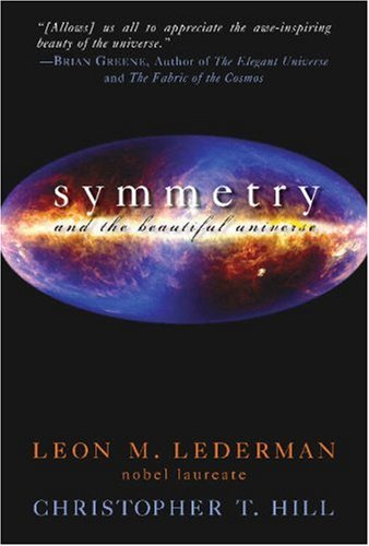 Symmetry and the Beautiful Universe by Leon M. Lederman