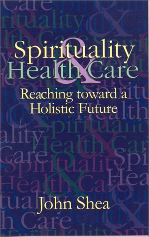 Spirituality & Health Care by John Shea