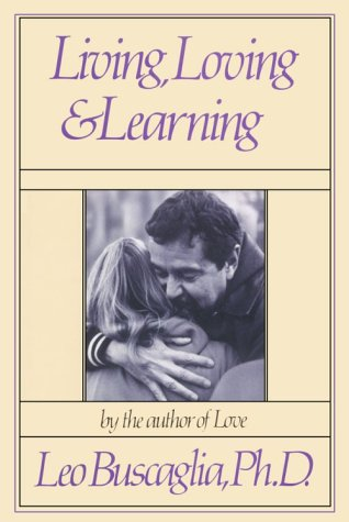 Living, Loving  Learning by Leo Buscaglia