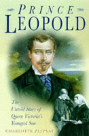 Prince Leopold: The Untold Story of Queen Victoria's Youngest Son