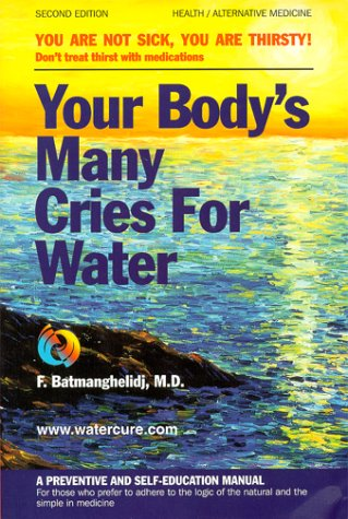 Your Body's Many Cries for Water by F. Batmanghelidj