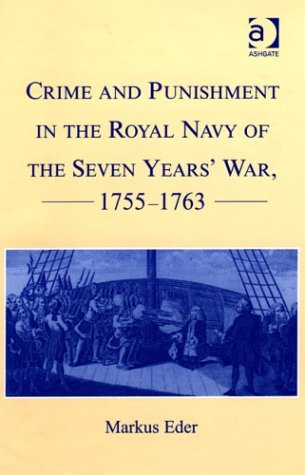 Crime And Punishment In The Royal Navy Of The Seven Years' Wa... by Markus Eder