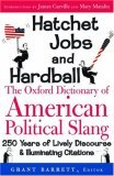Hatchet Jobs and Hardball : The Oxford Dictionary of American Political Slang
