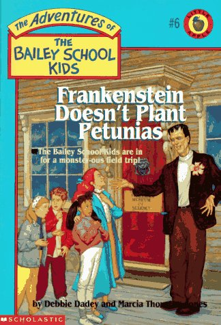 Frankenstein Doesn't Plant Petunias (The Adventures Of The Bailey School Kids, #6)