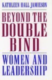 Beyond the Double Bind: Women and Leadership