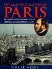 The Man Who Made Paris: The Illustrated Biography of George-Eugene Haussmann