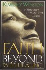 Faith Beyond Faith Healing: Finding Hope After Shattered Dreams