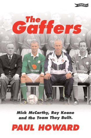 The Gaffers: Mick Mc Carthy, Roy Keane And The Team They Built