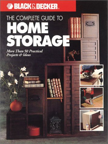 The Complete Guide to Home Storage (Black & Decker Home Improvement Library)