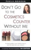 Don't Go to the Cosmetics Counter Without Me: A Unique Guide to Over 35,000 Products, Plus the Latest Skin-Care Research