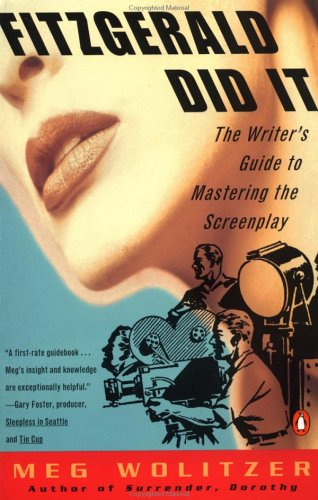 Fitzgerald Did It: The Writer's Guide to Mastering the Screenplay