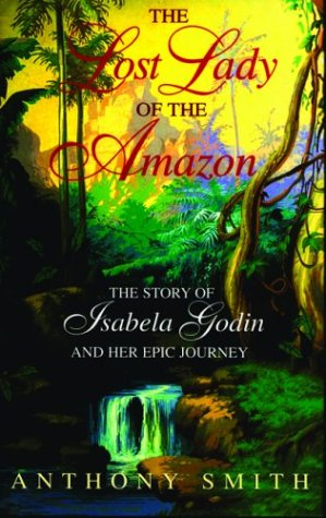The Lost Lady of the Amazon by Anthony Smith