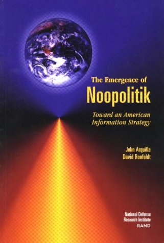 The Emergence of Noopolitik: Toward an American Information Strategy (1999)