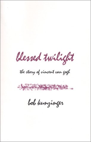 Blessed Twilight: The Story of Vincent Van Gogh