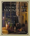 Cooking by Moonlight: A Witch's Guide to Culinary Magic