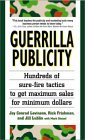 Guerrilla Publicity: Hundreds of Sure-Fire Tactics to Get Maximum Sales for Minimum Dollars