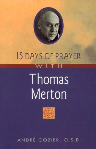 15 Days of Prayer with Thomas Merton by André Gozier