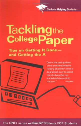 Tackling the College Paper: Tips on Getting It Done-and Getting the A
