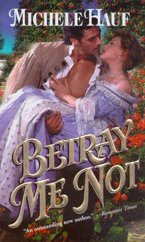 Betray Me Not by Michele Hauf
