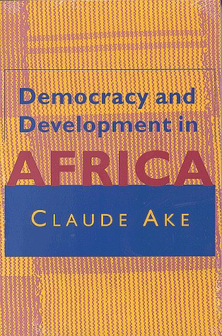 Democracy and Development in Africa by Claude Ake