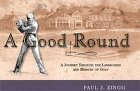 A Good Round: A Journey through the Landscapes and Memory of Golf