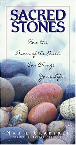 Sacred Stones: How the Power of the Earth Can Change Your Life
