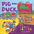Pig and Duck Buy a Truck: A Book of Colors