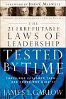 The 21 Irrefutable Laws of Leadership Tested by Time: Those Who Followed Them . . . and Those Who Didn't!