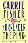 Surrender The Pink by Carrie Fisher