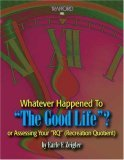 "Whatever Happened to the Good Life? or Assessing Your ""Rq"" (Recreation Quotient)"